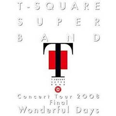 "T-SQUARE SUPER BAND/T-SQUARE SUPER BAND Concert Tour 2008 ""Wonderful Days"""