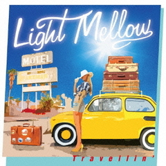 Light Mellow ~TRAVELLIN'