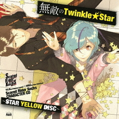 Scared Rider Xechs CHARACTER CD~STAR YELLOW DISC~『無敵のTwinkle★Star』
