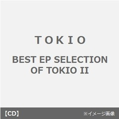 BEST EP SELECTION OF TOKIO II