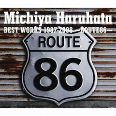 Michiya Haruhata BEST WORKS 1987-2008 ~ROUTE86~