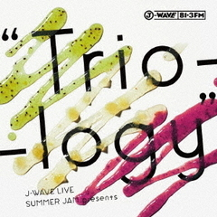 "J-WAVE LIVE SUMMER JAM presents""Trio-logy"""