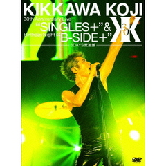 "吉川晃司/KIKKAWA KOJI 30th Anniversary Live """"SINGLES+"""" & Birthday Night """"B-SIDE+""""【3DAYS武道館】"