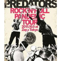 THE PREDATORS/ROCK'N'ROLL PANDEMIC TOUR 2015.10.9 at Zepp Tokyo(Blu-ray Disc)