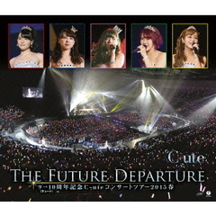 ℃-ute/9→10(キュート)周年記念 ℃-ute コンサートツアー2015春 ~The Future Departure~(Blu-ray Disc)
