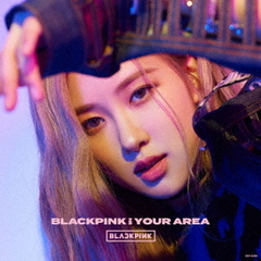 BLACKPINK IN YOUR AREA(初回生産限定盤/ROSE ver.)