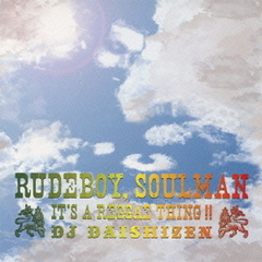RUDE BOY,SOUL MAN -IT'S A REGGAE THING!!- Mixed by DJ DAISHIZEN