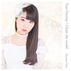東山奈央/True Destiny/Chain the world(初回限定盤/CD+DVD)