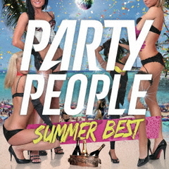 PARTY PEOPLE SUMMER BEST mixed by DJ KAZ(仮)