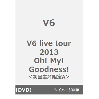 V6/V6 live tour 2013 Oh! My! Goodness!<初回生産限定A>