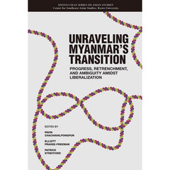 UNRAVELING MYANMAR'S TRANSITION Progress,Retrenchment,and Ambiguity Amidst Liberalization