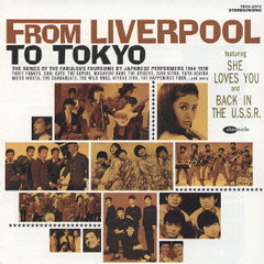 FROM LIVERPOOL TO TOKYO~THE SONGS OF THE FABULOUS FOURSOME BY JAPANESE PERFORMERS 1964-1970~