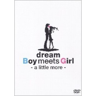 dream/Boy meets Girl -a little more-