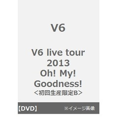 V6/V6 live tour 2013 Oh! My! Goodness!<初回生産限定B>(DVD)