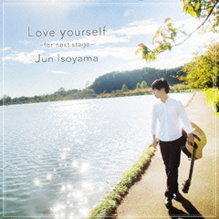 Love yourself ~for next stage~