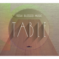 YOSHI BLESSED MUSIC presents TABLE