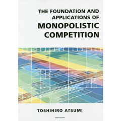 THE FOUNDATION AND APPLICATIONS OF MONOPOLISTIC COMPETITION