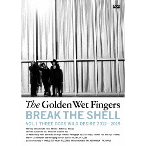 The Golden Wet Fingers/BREAK THE SHELL ~Vol.1 THREE DOGS WILD DESIRE 2012-2015~