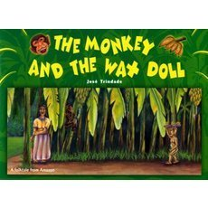 The monkey and the wax doll A folktale from Amazon