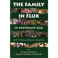 THE FAMILY IN FLUX IN SOUTHEAST ASIA INSTITUTION,IDEOLOGY,PRACTICE