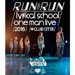 lyrical school/-RUN and RUN- lyrical school one man live 2016 @ CLUB CITT'A(Blu-ray Disc)