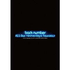 back number/All Our Yesterdays Tour 2017 at SAITAMA SUPER ARENA<初回限定盤>(DVD)