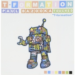 T-Formation 2集 - Paul Bazooka Touched (輸入盤)