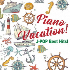 Piano Vacation! J-POP Best Hits!