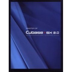 Master of Cubase・SX 2.0 Music creation and production system for Windows 2000・Windows XP