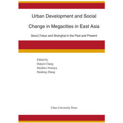 Urban Development and Social Change in Megacities in East Asia Seoul,Tokyo and Shanghai in the Past and Present