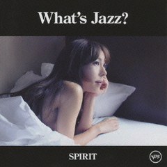 What's Jazz? -SPIRIT- 【初回限定盤】