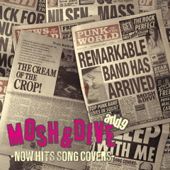 MOSH & DIVE -NOW HITS SONG COVERS-
