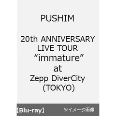 "PUSHIM/20th ANNIVERSARY LIVE TOUR ""immature"" at Zepp DiverCity (TOKYO)(Blu-ray Disc)"