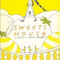 SWEETS HOUSE ~for J-POP HIT COVERS SHERBET~