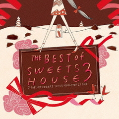 THE THE BEST of SWEETS HOUSE 3~J-POP HIT COVERS SUPER NON-STOP DJ MIX-