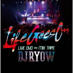 """LIFE GOES ON"" LIVE DVD & MIX TAPE"