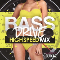 BASE DRIVE -HIGH SPEED MIX- mixed by DJ KAZ