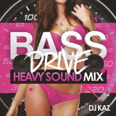BASE DRIVE -HEAVY SOUND MIX- mixed by DJ KAZ