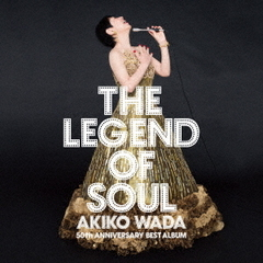 THE LEGEND OF SOUL -AKIKO WADA 50th ANNIVERSARY BEST ALBUM-
