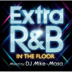 EXTRA R&B-IN THE FLOOR-mixed by DJ Mike-Masa