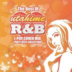 The Best Of UTAHIME -R&B J-POP COVER MIX PARTY HITS! COLLECTION-