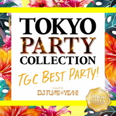 TOKYO PARTY COLLECTION TGC BEST PARTY! - mixed by DJ FUMI★YEAH!