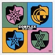 COMPLEX/COMPLEX BE MY BABY