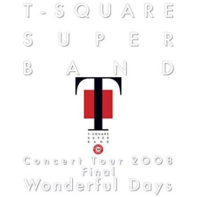 "T-SQUARE SUPER BAND/T-SQUARE SUPER BAND Concert Tour 2008 ""Wonderful Days""(Blu-ray Disc)"