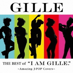 The Best of'I AM GILLE.'~Amazing J-POP Covers~