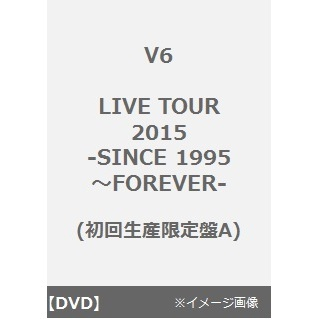 V6/LIVE TOUR 2015 -SINCE 1995~FOREVER- <初回生産限定盤A>