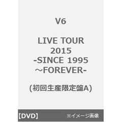 V6/LIVE TOUR 2015 -SINCE 1995~FOREVER- <初回生産限定盤A>(DVD)
