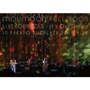 moumoon/moumoon FULLMOON LIVE TOUR 2015 ~It's Our Time~ IN NAKANO SUNPLAZA 2015.9.28