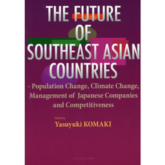 THE FUTURE OF SOUTHEAST ASIAN COUNTRIES Population Change,Climate Change,Management of Japanese Companies and Competitiveness