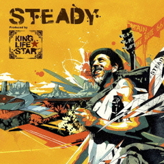 STEADY ~ Produced by KING LIFE STAR ~